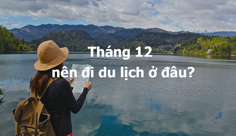 thang-12-nen-di-du-lich-o-dau